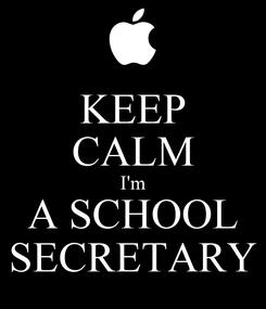 Poster: KEEP CALM I'm A SCHOOL SECRETARY