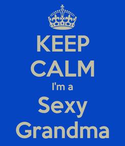 Poster: KEEP CALM I'm a Sexy Grandma