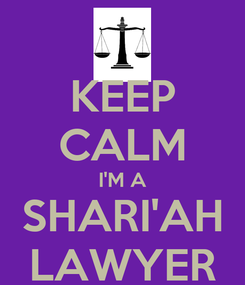 Poster: KEEP CALM I'M A SHARI'AH LAWYER