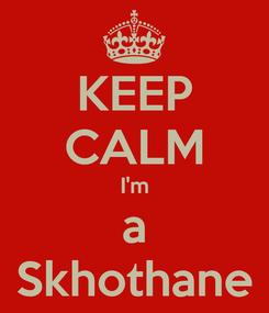 Poster: KEEP CALM I'm a Skhothane