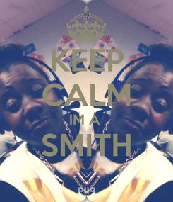 Poster: KEEP CALM IM A  SMITH
