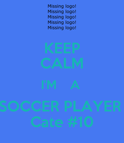 Poster: KEEP CALM I'M    A  SOCCER PLAYER  Cate #10