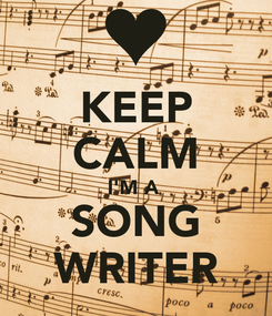Poster: KEEP CALM I'M A  SONG WRITER