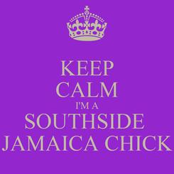 Poster: KEEP CALM I'M A SOUTHSIDE  JAMAICA CHICK