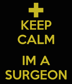 Poster: KEEP CALM  IM A SURGEON