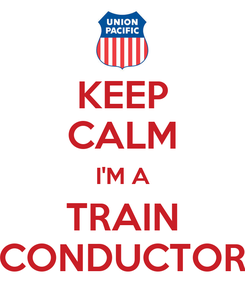 Poster: KEEP CALM I'M A TRAIN CONDUCTOR