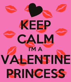 Poster: KEEP CALM I'M A VALENTINE PRINCESS