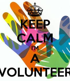 Poster: KEEP CALM I'M A VOLUNTEER