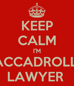 Poster: KEEP CALM I'M ACCADROLLI LAWYER