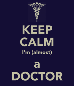 Poster: KEEP CALM I'm (almost) a DOCTOR