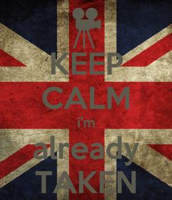 Poster: KEEP CALM i'm already TAKEN