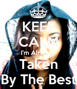 Poster: KEEP CALM I'm Already  Taken By The Best