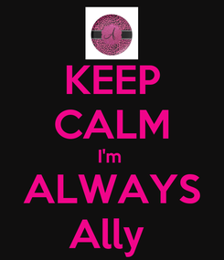 Poster: KEEP CALM I'm  ALWAYS Ally