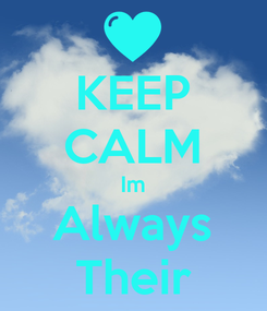 Poster: KEEP CALM Im Always Their