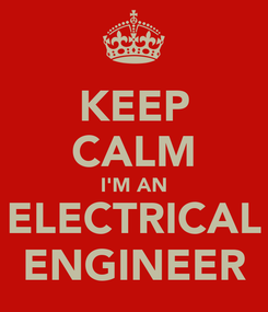 Poster: KEEP CALM I'M AN ELECTRICAL ENGINEER