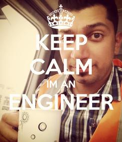 Poster: KEEP CALM IM AN ENGINEER