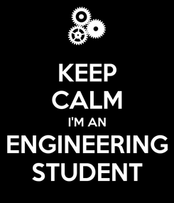 Poster: KEEP CALM I'M AN ENGINEERING STUDENT