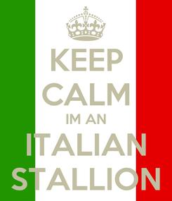 Poster: KEEP CALM IM AN ITALIAN STALLION