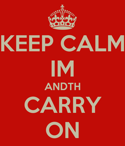 Poster: KEEP CALM IM ANDTH CARRY ON