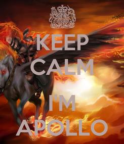 Poster: KEEP CALM  I'M APOLLO