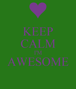 Poster: KEEP CALM I'M AWESOME