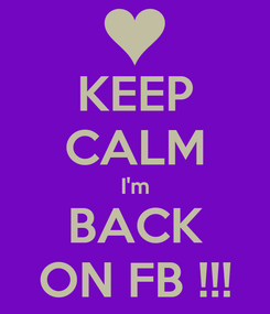 Poster: KEEP CALM I'm BACK ON FB !!!