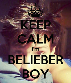 Poster: KEEP CALM i'm BELIEBER BOY