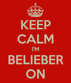 Poster: KEEP CALM I'M BELIEBER ON