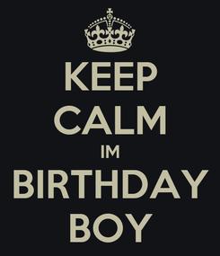 Poster: KEEP CALM IM BIRTHDAY BOY