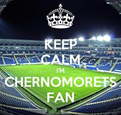 Poster: KEEP CALM I'M CHERNOMORETS FAN