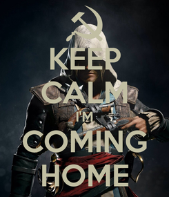 Poster: KEEP CALM I'M COMING HOME