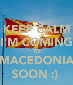 Poster: KEEP CALM  I'M COMING  TO MACEDONIA SOON :)