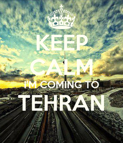 Poster: KEEP CALM I'M COMING TO TEHRAN