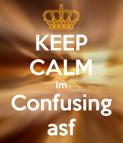 Poster: KEEP CALM Im Confusing asf
