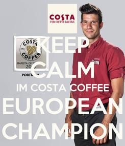 Poster: KEEP CALM IM COSTA COFFEE EUROPEAN CHAMPION