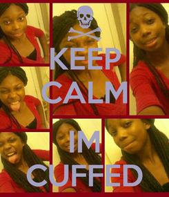 Poster: KEEP CALM  IM CUFFED