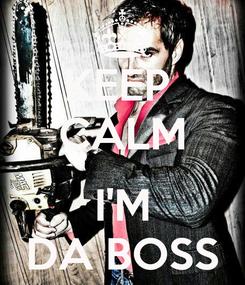 Poster: KEEP  CALM  I'M DA BOSS