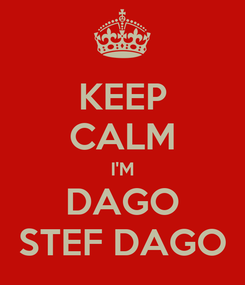 Poster: KEEP CALM I'M DAGO STEF DAGO
