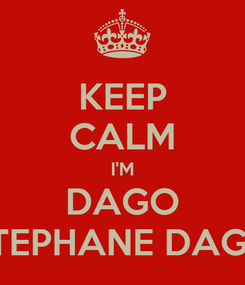 Poster: KEEP CALM I'M DAGO STEPHANE DAGO