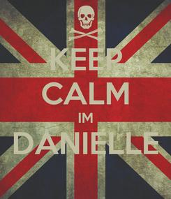 Poster: KEEP CALM IM DANIELLE