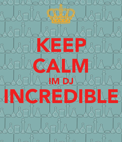 Poster: KEEP CALM IM DJ INCREDIBLE