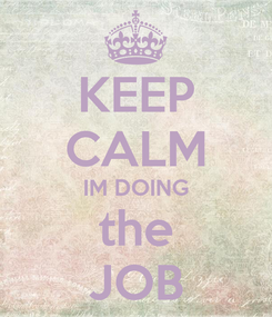 Poster: KEEP CALM IM DOING the JOB