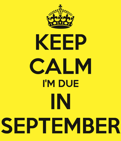 Poster: KEEP CALM I'M DUE IN SEPTEMBER