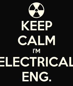 Poster: KEEP CALM I'M ELECTRICAL ENG.