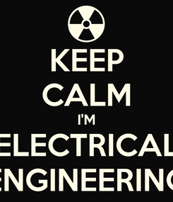 Poster: KEEP CALM I'M ELECTRICAL ENGINEERING