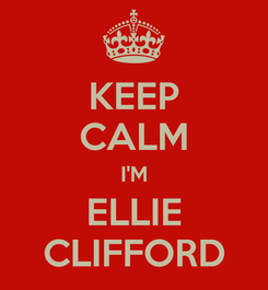 Poster: KEEP CALM I'M ELLIE CLIFFORD