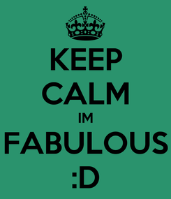 Poster: KEEP CALM IM FABULOUS :D