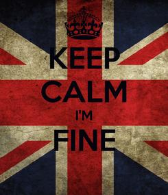 Poster: KEEP CALM I'M FINE