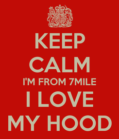 Poster: KEEP CALM I'M FROM 7MILE I LOVE MY HOOD