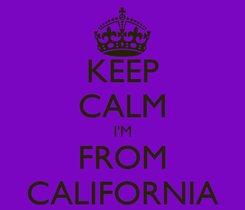 Poster: KEEP CALM I'M FROM CALIFORNIA